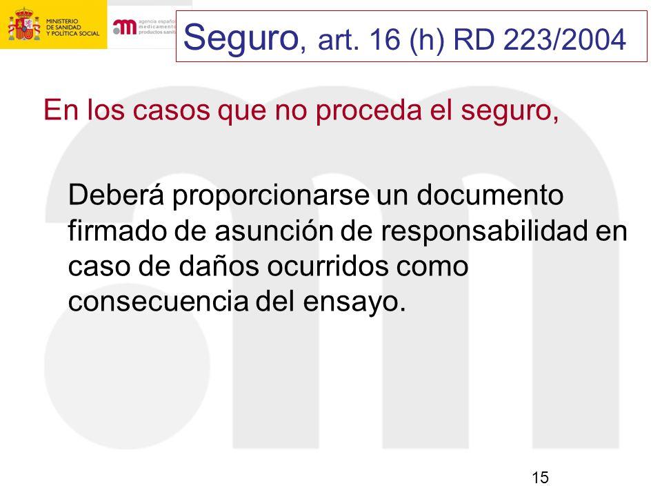 Seguro, art. 16 (h) RD 223/2004 En los casos que no proceda el seguro,