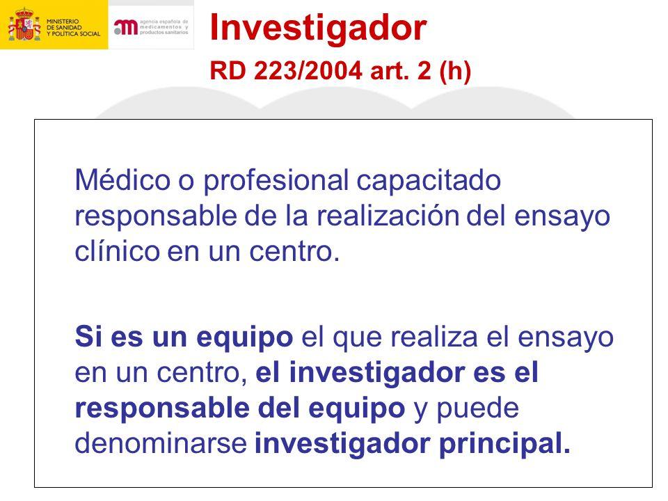 Investigador RD 223/2004 art. 2 (h) Médico o profesional capacitado responsable de la realización del ensayo clínico en un centro.