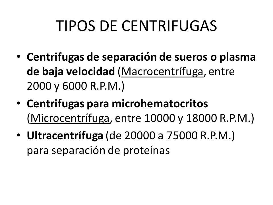 TIPOS DE CENTRIFUGAS Centrifugas de separación de sueros o plasma de baja velocidad (Macrocentrífuga, entre 2000 y 6000 R.P.M.)
