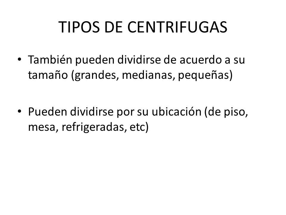 TIPOS DE CENTRIFUGAS También pueden dividirse de acuerdo a su tamaño (grandes, medianas, pequeñas)