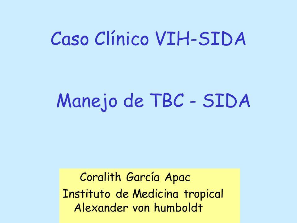 Caso Clínico VIH-SIDA Manejo de TBC - SIDA Coralith García Apac