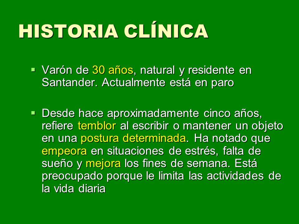 HISTORIA CLÍNICA Varón de 30 años, natural y residente en Santander. Actualmente está en paro.