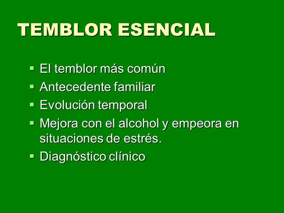 TEMBLOR ESENCIAL El temblor más común Antecedente familiar