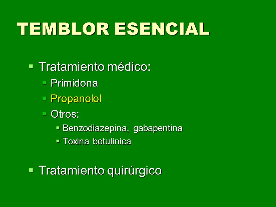 TEMBLOR ESENCIAL Tratamiento médico: Tratamiento quirúrgico Primidona
