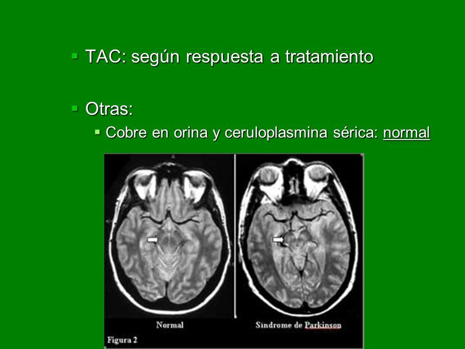 TAC: según respuesta a tratamiento Otras: