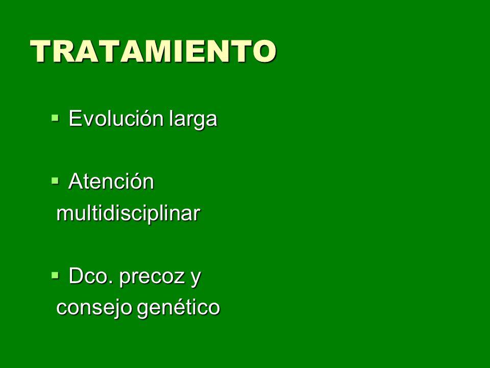TRATAMIENTO Evolución larga Atención multidisciplinar Dco. precoz y