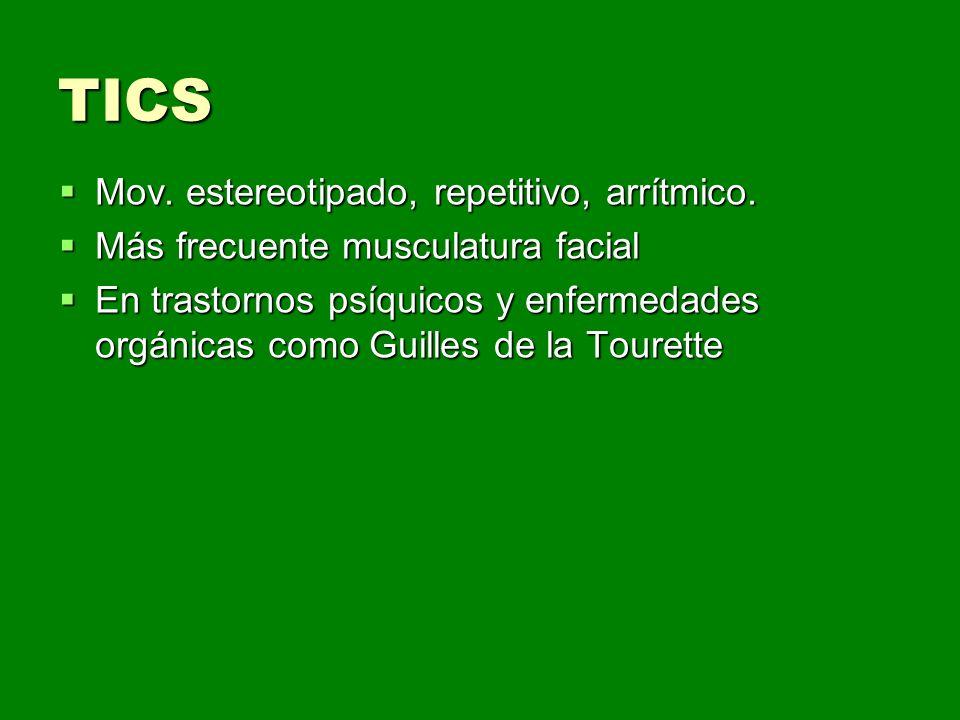 TICS Mov. estereotipado, repetitivo, arrítmico.