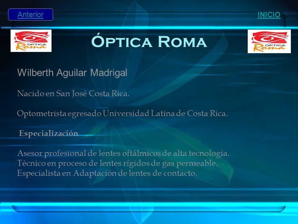 Óptica Roma Wilberth Aguilar Madrigal Nacido en San José Costa Rica.