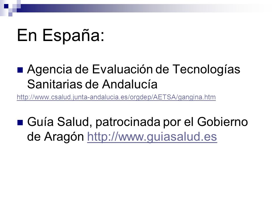 En España: Agencia de Evaluación de Tecnologías Sanitarias de Andalucía. http://www.csalud.junta-andalucia.es/orgdep/AETSA/gangina.htm.