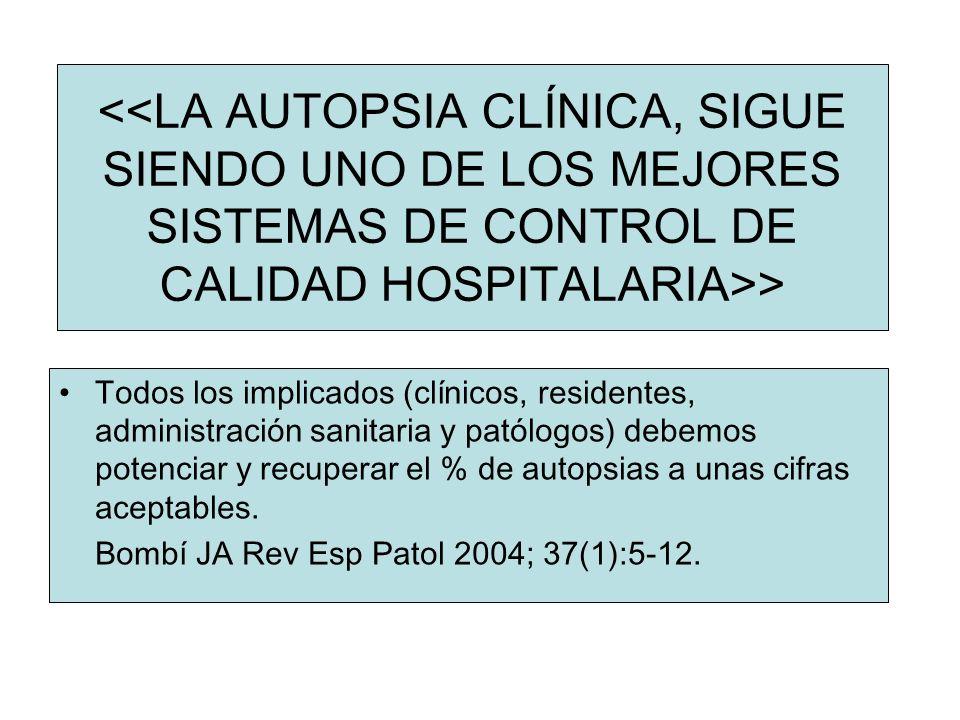 <<LA AUTOPSIA CLÍNICA, SIGUE SIENDO UNO DE LOS MEJORES SISTEMAS DE CONTROL DE CALIDAD HOSPITALARIA>>