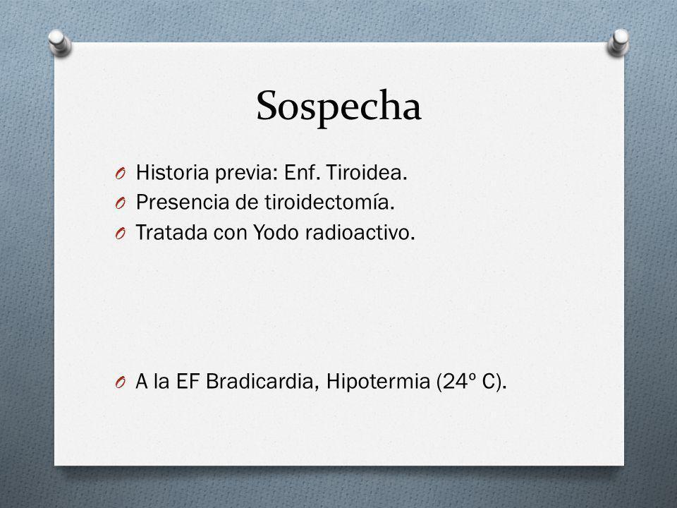 Sospecha Historia previa: Enf. Tiroidea. Presencia de tiroidectomía.