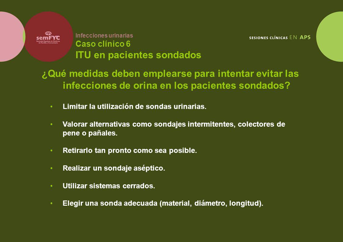Infecciones urinarias Caso clínico 6 ITU en pacientes sondados