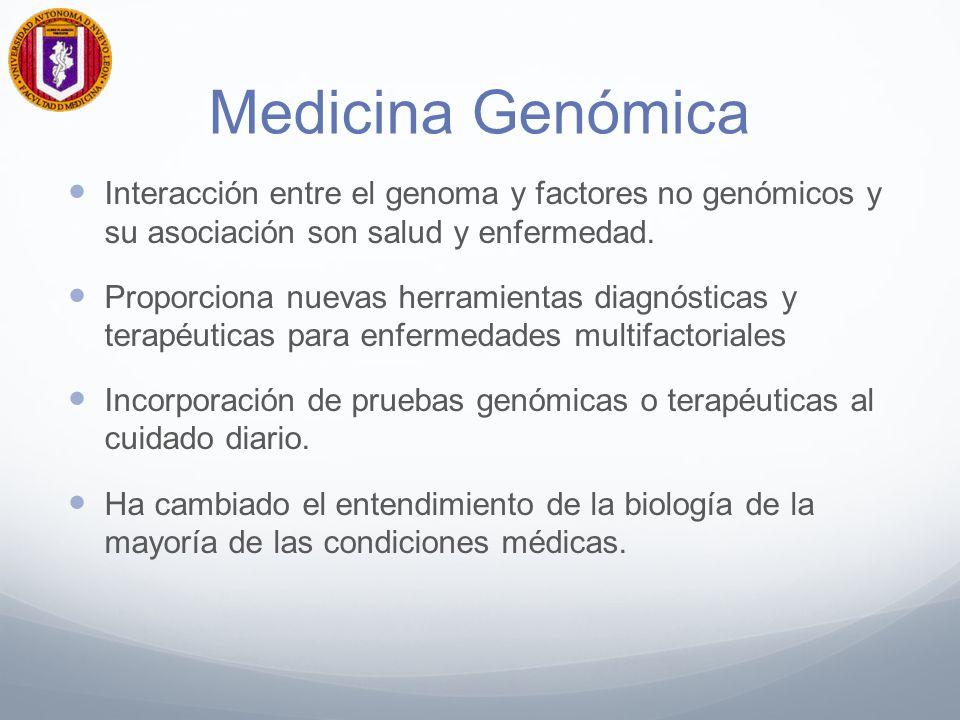 Medicina Genómica Interacción entre el genoma y factores no genómicos y su asociación son salud y enfermedad.