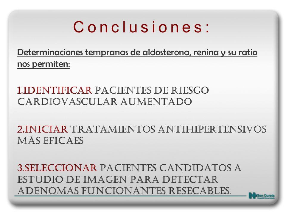 Conclusiones: Determinaciones tempranas de aldosterona, renina y su ratio nos permiten: Identificar pacientes de riesgo cardiovascular aumentado.