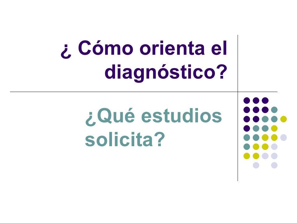 ¿ Cómo orienta el diagnóstico
