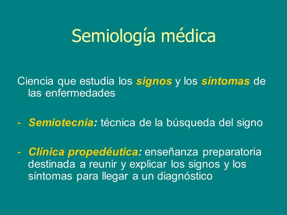 Semiología médica Ciencia que estudia los signos y los síntomas de las enfermedades. Semiotecnia: técnica de la búsqueda del signo.