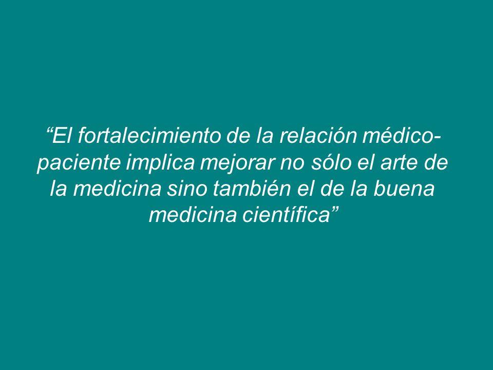El fortalecimiento de la relación médico-paciente implica mejorar no sólo el arte de la medicina sino también el de la buena medicina científica