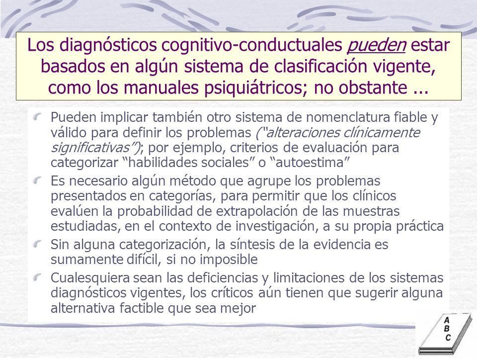 Los diagnósticos cognitivo-conductuales pueden estar basados en algún sistema de clasificación vigente, como los manuales psiquiátricos; no obstante ...