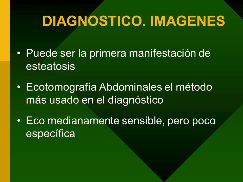 DIAGNOSTICO. IMAGENES Puede ser la primera manifestación de esteatosis