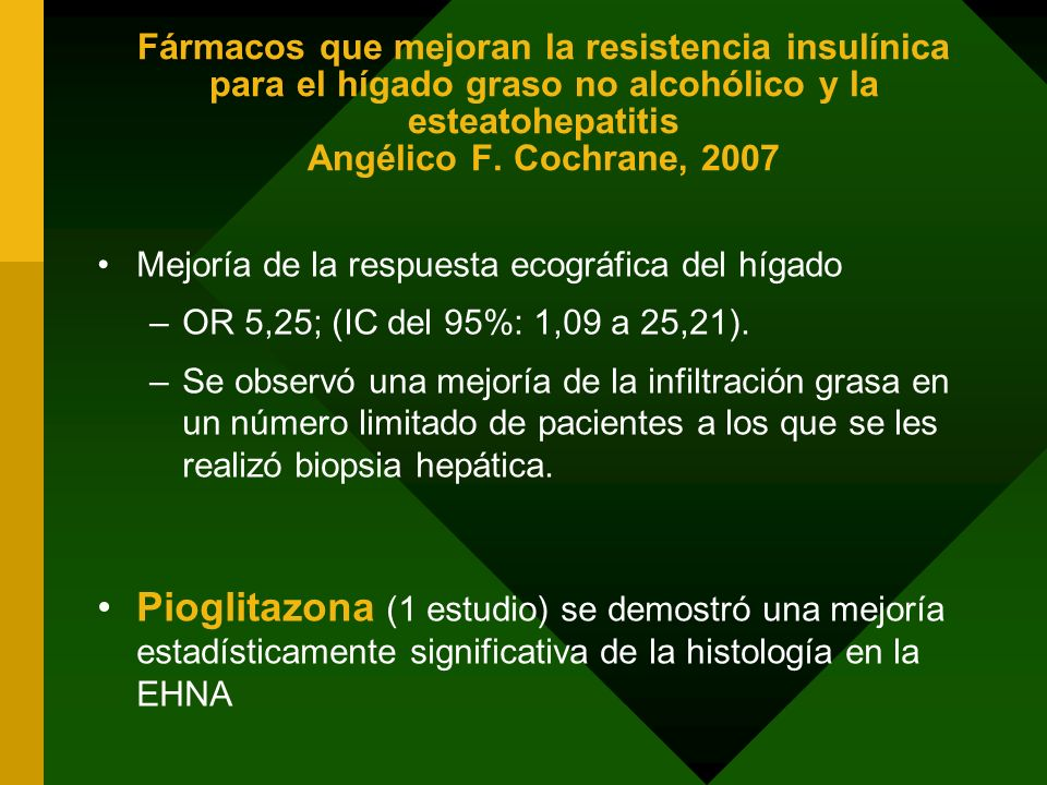 Fármacos que mejoran la resistencia insulínica para el hígado graso no alcohólico y la esteatohepatitis Angélico F. Cochrane, 2007