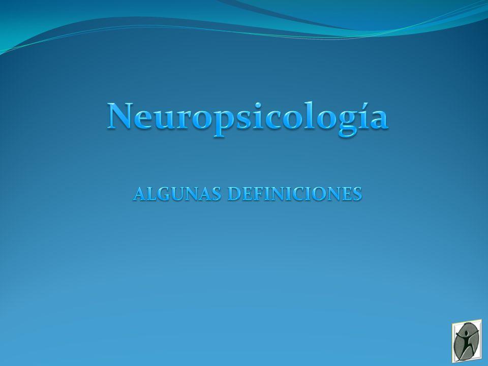 Neuropsicología ALGUNAS DEFINICIONES