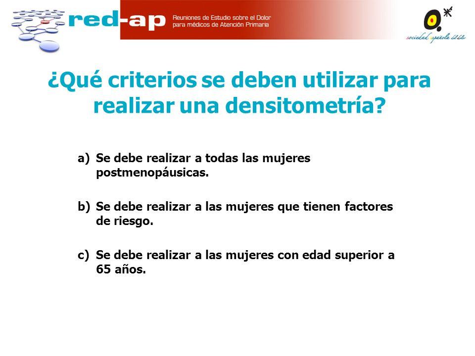 ¿Qué criterios se deben utilizar para realizar una densitometría