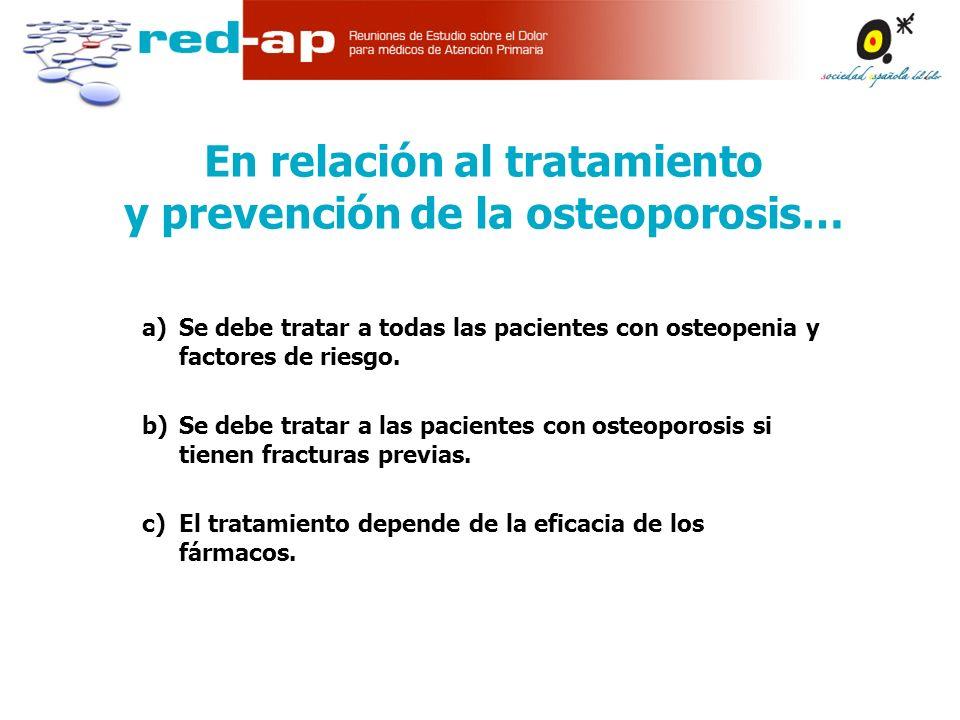 En relación al tratamiento y prevención de la osteoporosis…