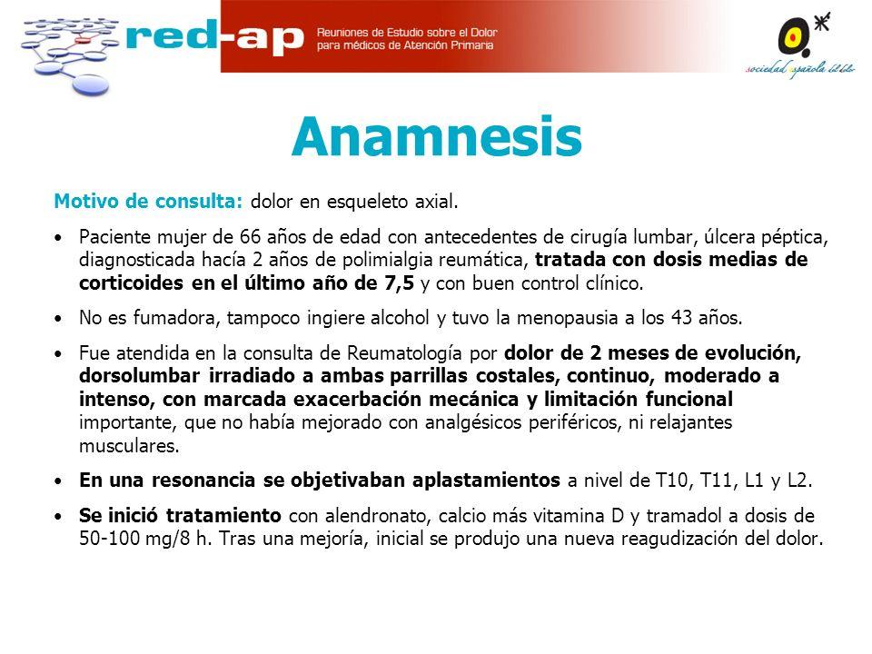 Anamnesis Motivo de consulta: dolor en esqueleto axial.