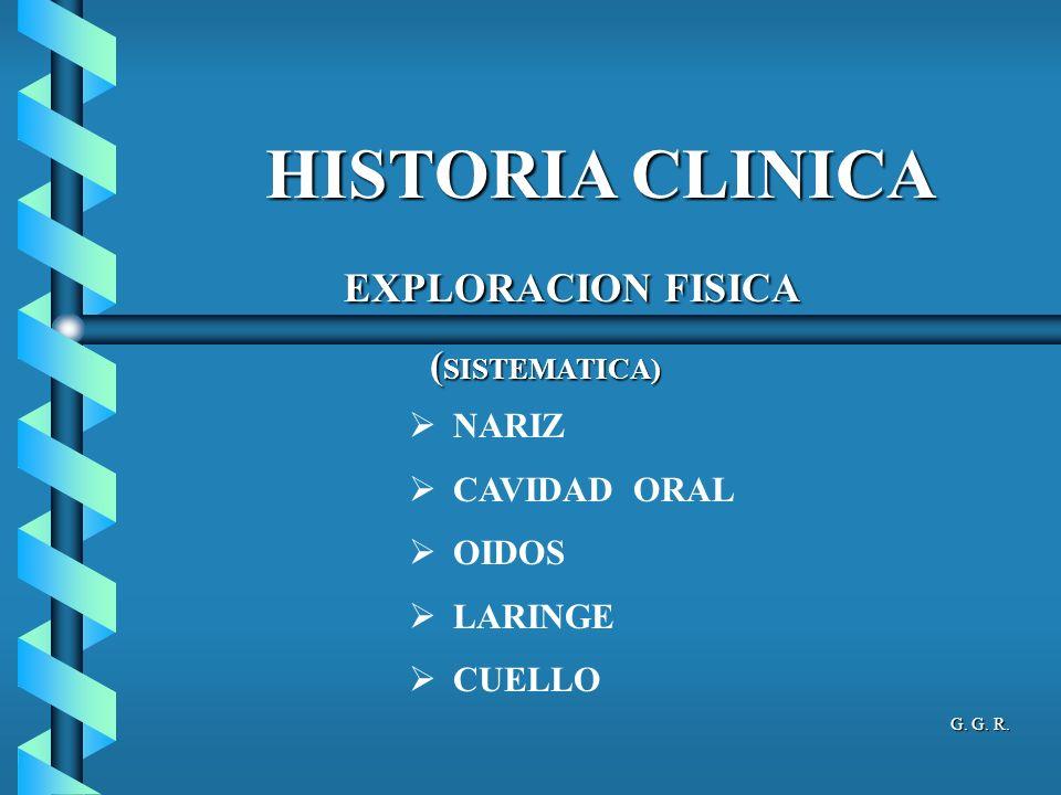HISTORIA CLINICA EXPLORACION FISICA (SISTEMATICA) NARIZ CAVIDAD ORAL
