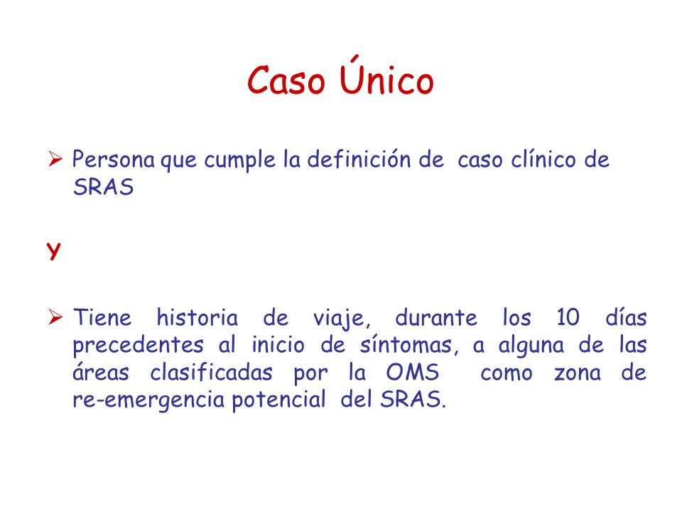 Caso Único Persona que cumple la definición de caso clínico de SRAS Y