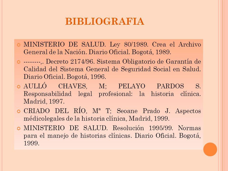 BIBLIOGRAFIA MINISTERIO DE SALUD. Ley 80/1989. Crea el Archivo General de la Nación. Diario Oficial. Bogotá, 1989.