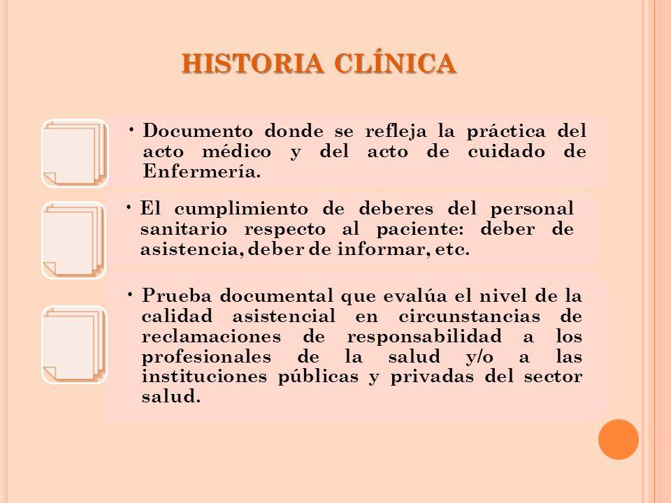 HISTORIA CLÍNICA Documento donde se refleja la práctica del acto médico y del acto de cuidado de Enfermería.