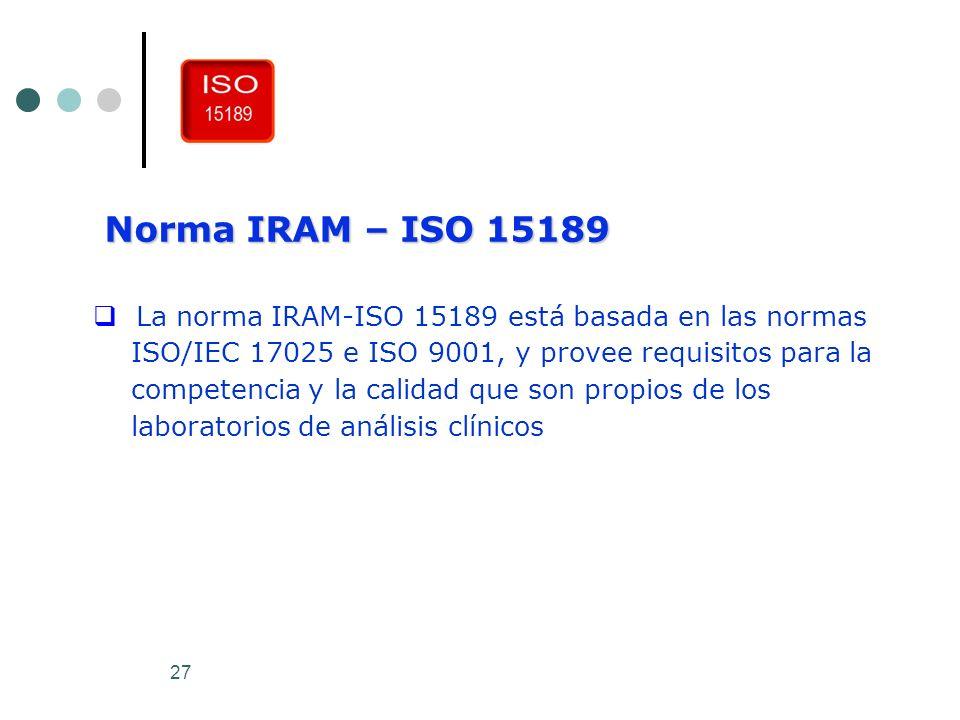 Norma IRAM – ISO 15189 La norma IRAM-ISO 15189 está basada en las normas. ISO/IEC 17025 e ISO 9001, y provee requisitos para la.