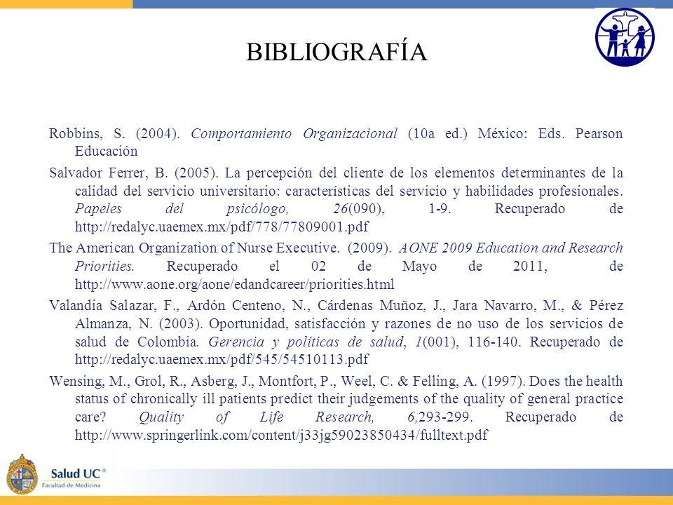 BIBLIOGRAFÍA Robbins, S. (2004). Comportamiento Organizacional (10a ed.) México: Eds. Pearson Educación.
