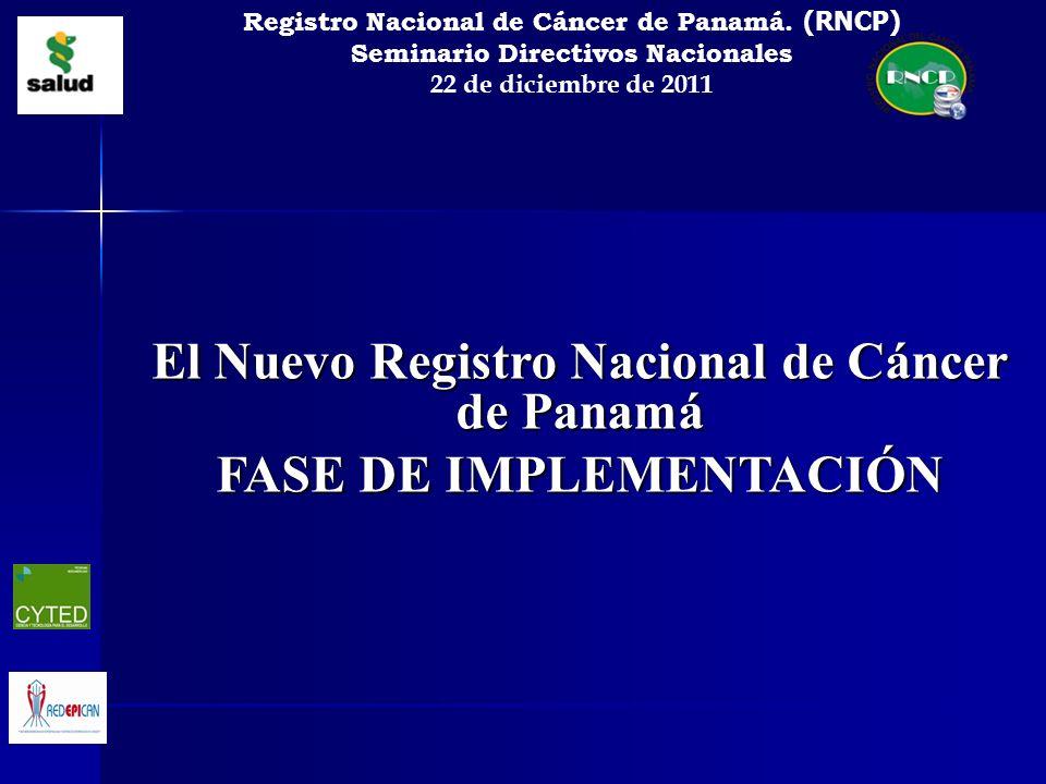 El Nuevo Registro Nacional de Cáncer de Panamá FASE DE IMPLEMENTACIÓN