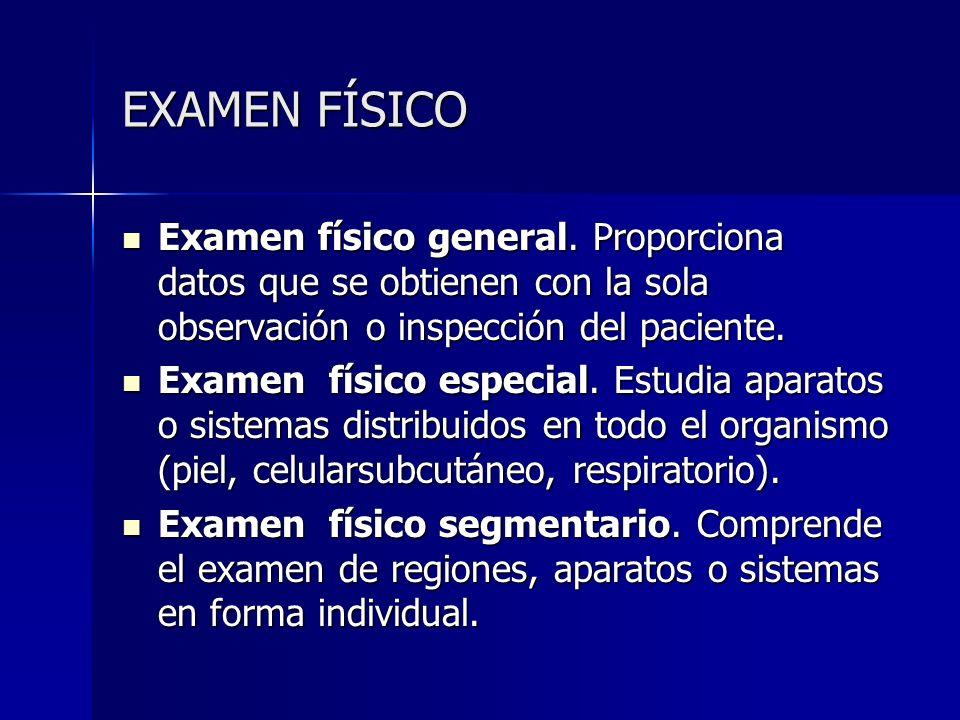 EXAMEN FÍSICO Examen físico general. Proporciona datos que se obtienen con la sola observación o inspección del paciente.