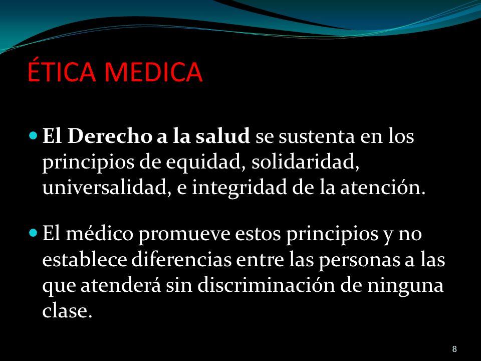 ÉTICA MEDICA El Derecho a la salud se sustenta en los principios de equidad, solidaridad, universalidad, e integridad de la atención.