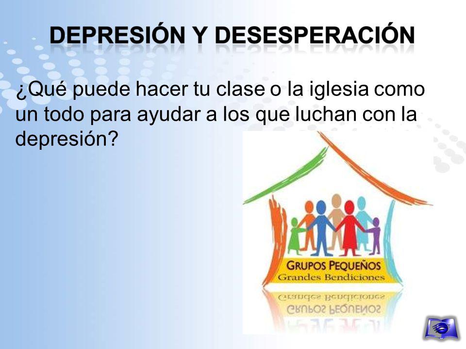¿Qué puede hacer tu clase o la iglesia como un todo para ayudar a los que luchan con la depresión