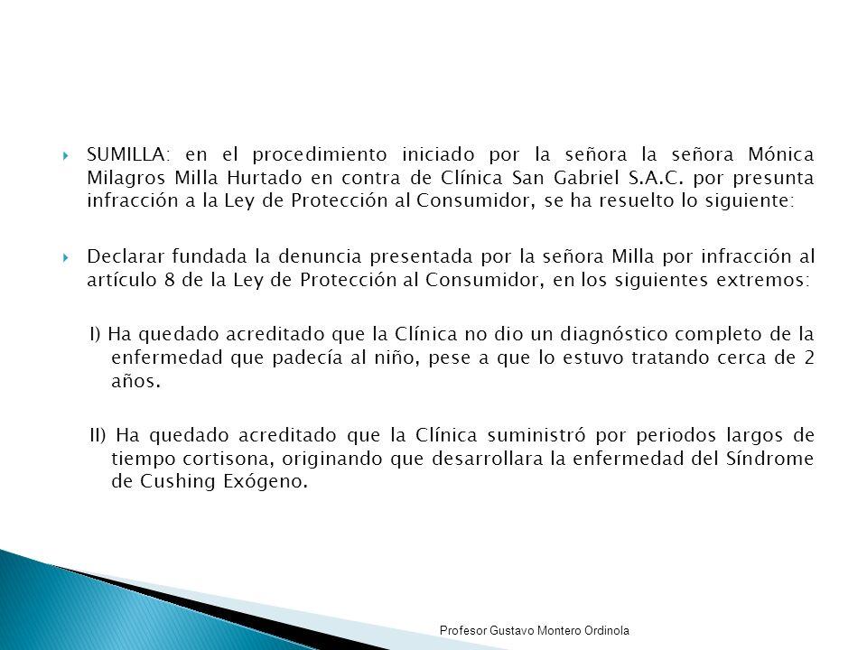 SUMILLA: en el procedimiento iniciado por la señora la señora Mónica Milagros Milla Hurtado en contra de Clínica San Gabriel S.A.C. por presunta infracción a la Ley de Protección al Consumidor, se ha resuelto lo siguiente: