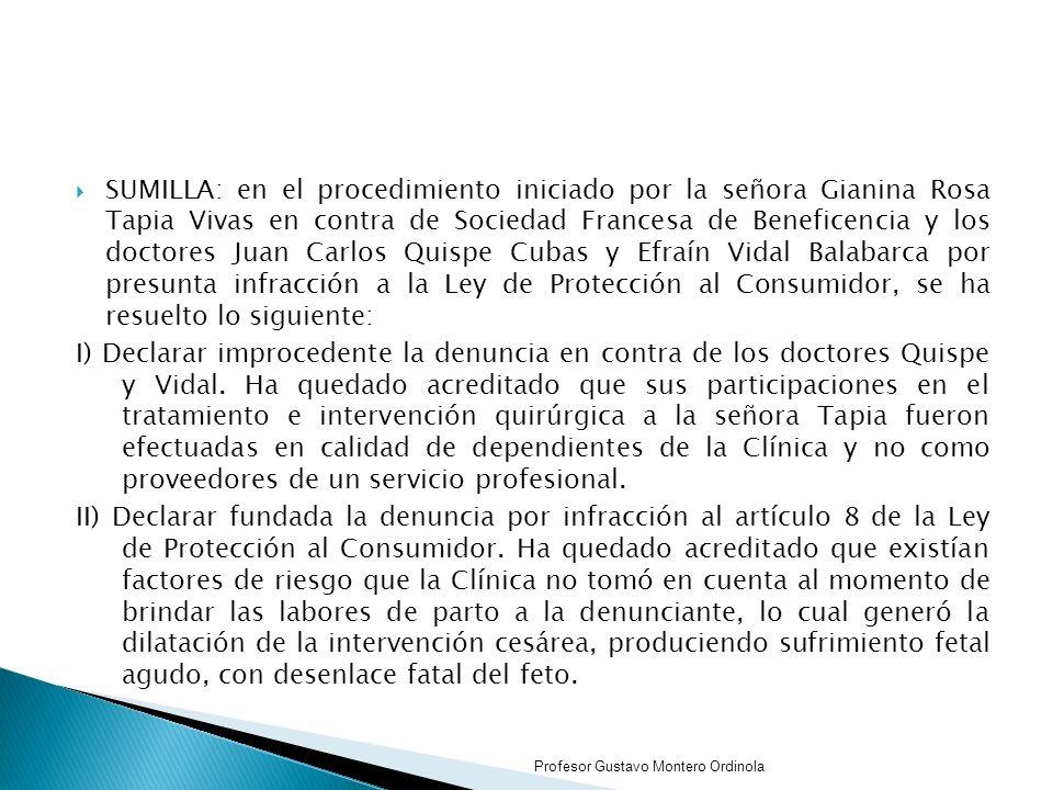 SUMILLA: en el procedimiento iniciado por la señora Gianina Rosa Tapia Vivas en contra de Sociedad Francesa de Beneficencia y los doctores Juan Carlos Quispe Cubas y Efraín Vidal Balabarca por presunta infracción a la Ley de Protección al Consumidor, se ha resuelto lo siguiente: