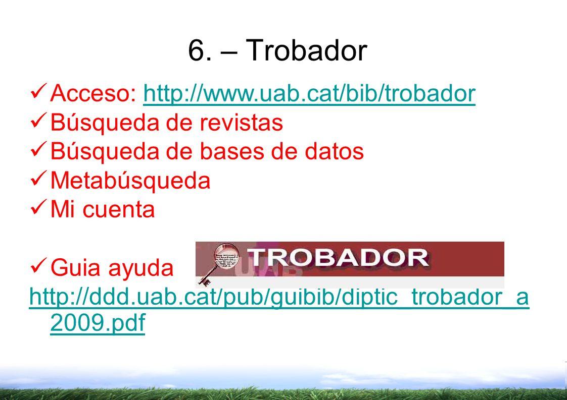6. – Trobador Acceso: http://www.uab.cat/bib/trobador