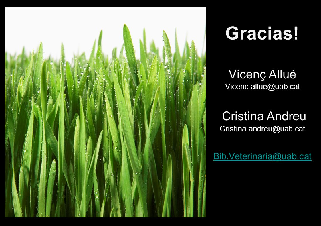 Gracias! Gràcies! Vicenç Allué Cristina Andreu Bib.Veterinaria@uab.cat