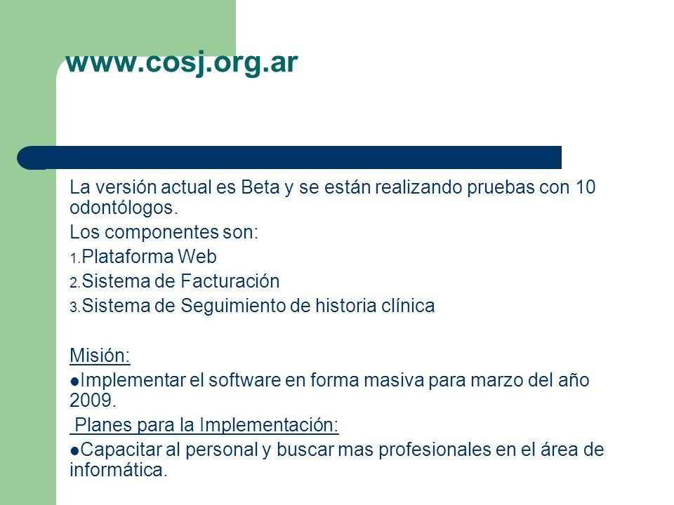 www.cosj.org.ar La versión actual es Beta y se están realizando pruebas con 10 odontólogos. Los componentes son: