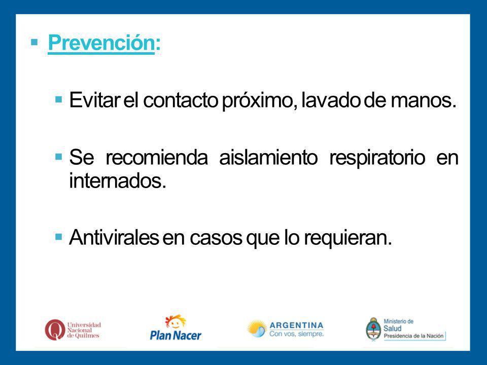 Prevención: Evitar el contacto próximo, lavado de manos. Se recomienda aislamiento respiratorio en internados.