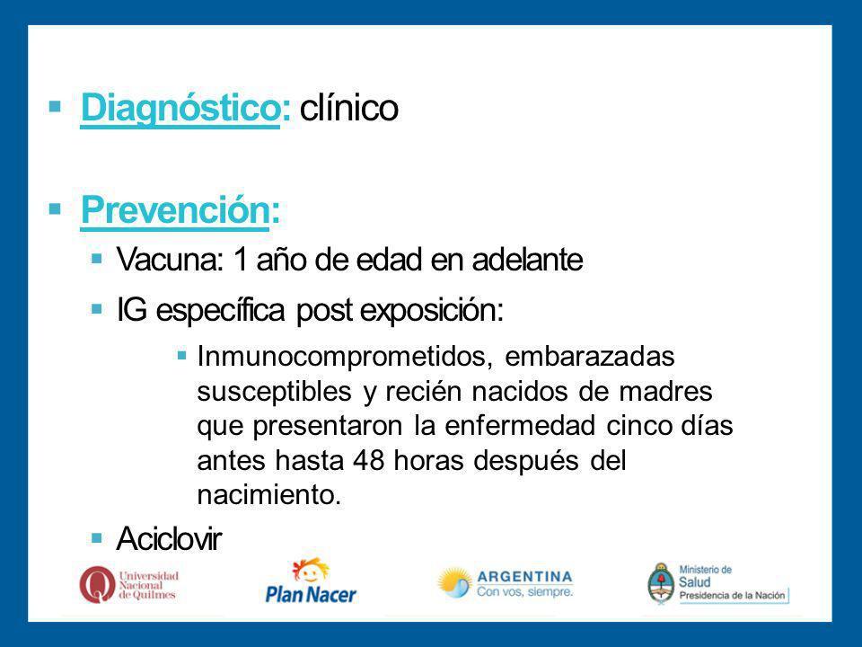 Diagnóstico: clínico Prevención: Vacuna: 1 año de edad en adelante