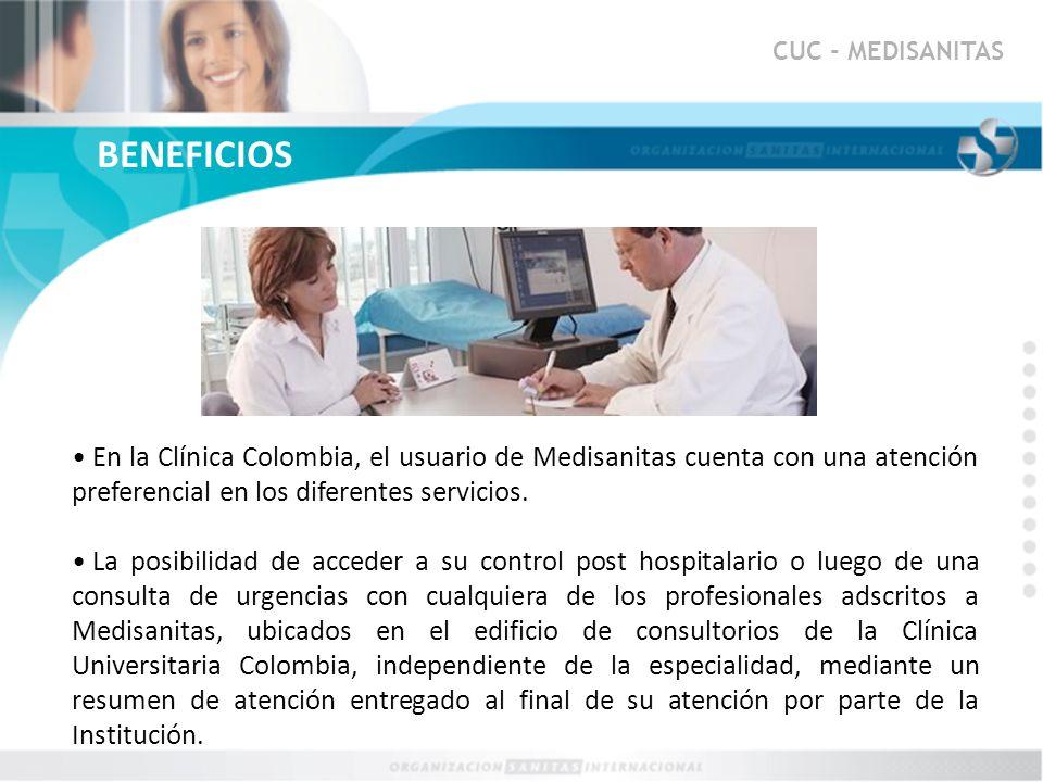 CUC - MEDISANITAS BENEFICIOS. En la Clínica Colombia, el usuario de Medisanitas cuenta con una atención preferencial en los diferentes servicios.