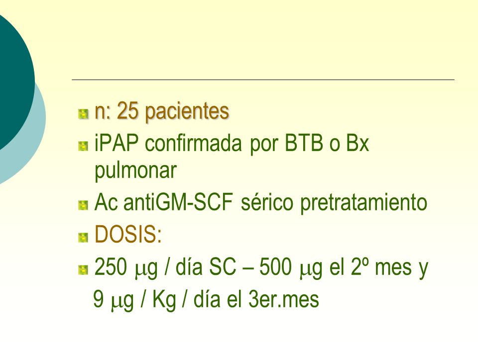 n: 25 pacientes iPAP confirmada por BTB o Bx pulmonar. Ac antiGM-SCF sérico pretratamiento. DOSIS:
