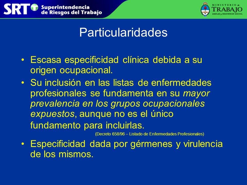Particularidades Escasa especificidad clínica debida a su origen ocupacional.