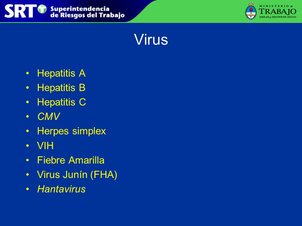 Virus Hepatitis A Hepatitis B Hepatitis C CMV Herpes simplex VIH