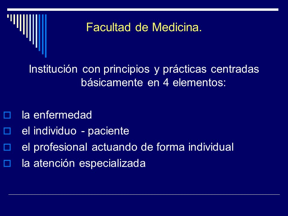 Facultad de Medicina. Institución con principios y prácticas centradas básicamente en 4 elementos: la enfermedad.